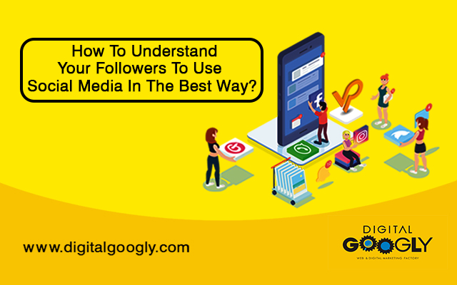 How To Understand Your Followers To Use Social Media In The Best Way?
