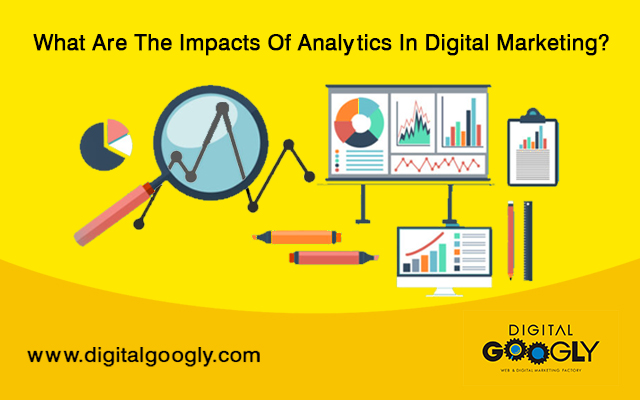 What Are The Impacts Of Analytics In Digital Marketing?