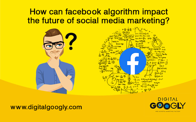 How can facebook algorithm impact the future of social media marketing
