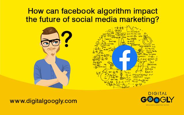 How can facebook algorithm impact the future of social media marketing
