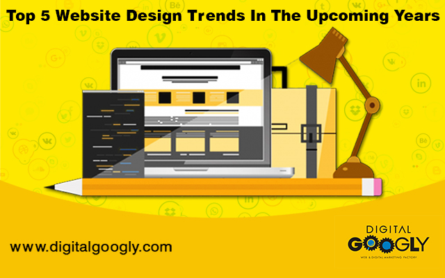 1-nov-Top 5 Website Design Trends In The Upcoming Years