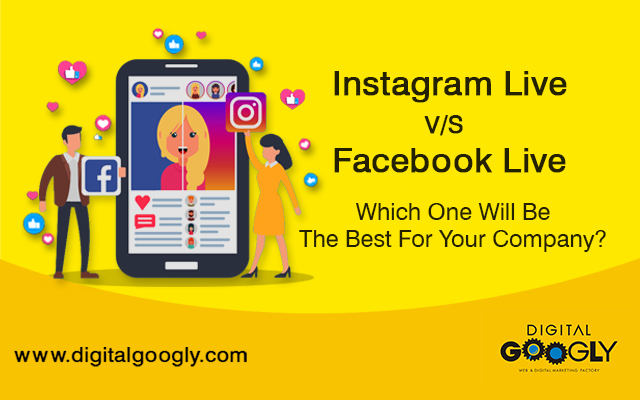 Instagram Live V/S Facebook Live: Which One Will Be The Best For Your Company?