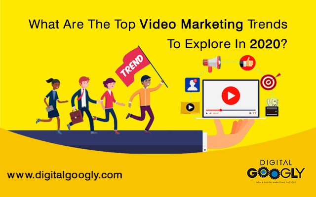 What Are The Top Video Marketing Trends To Explore In 2020?