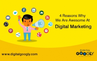 4 Reasons Why We Are Awesome At Digital Marketing: