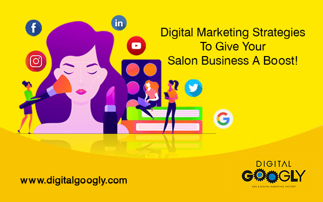 Digital Marketing Strategies To Give Your Salon Business A Boost!