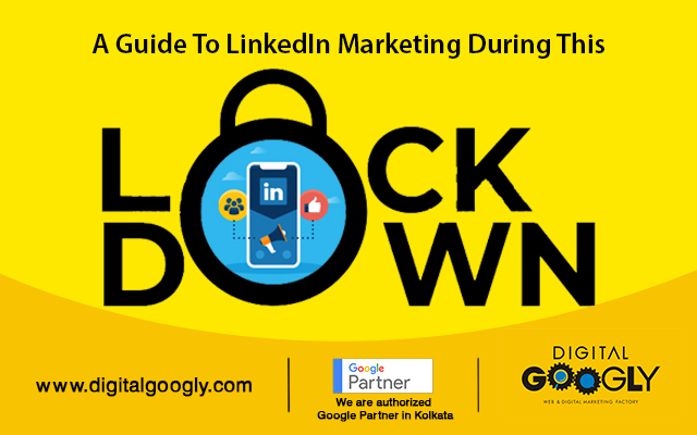 A Guide To Linkedin Marketing During This Lockdown: