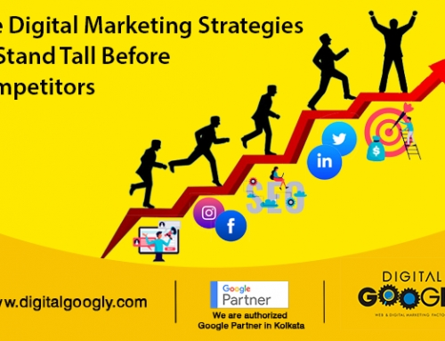 Use Digital Marketing Strategies To Stand Tall Before Competitors