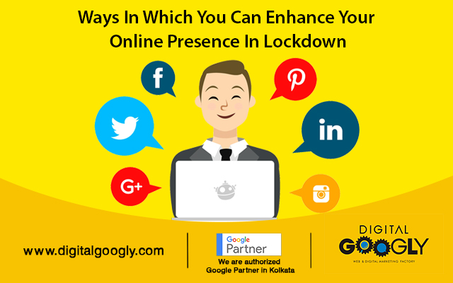 Ways In Which You Can Enhance Your Online Presence In Lockdown