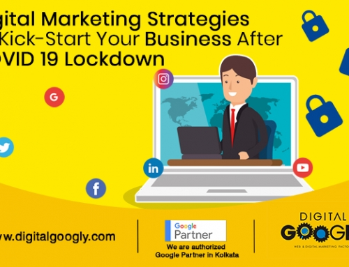Digital Marketing Strategies To Kick-Start Your Business After COVID 19