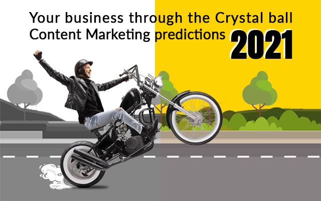 Your business through the Crystal ball Content Marketing predictions 2021