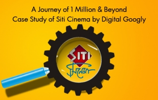 A Journey of 1 Million & Beyond Case Study of Siti Cinema by Digital Googly